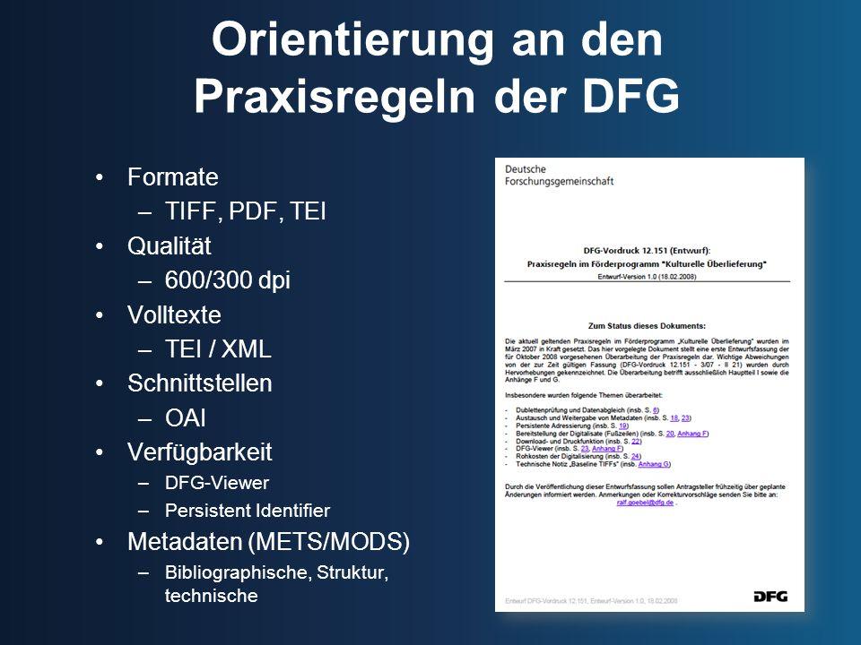 Orientierung an den Praxisregeln der DFG Formate –TIFF, PDF, TEI Qualität –600/300 dpi Volltexte –TEI / XML Schnittstellen –OAI Verfügbarkeit –DFG-Vie