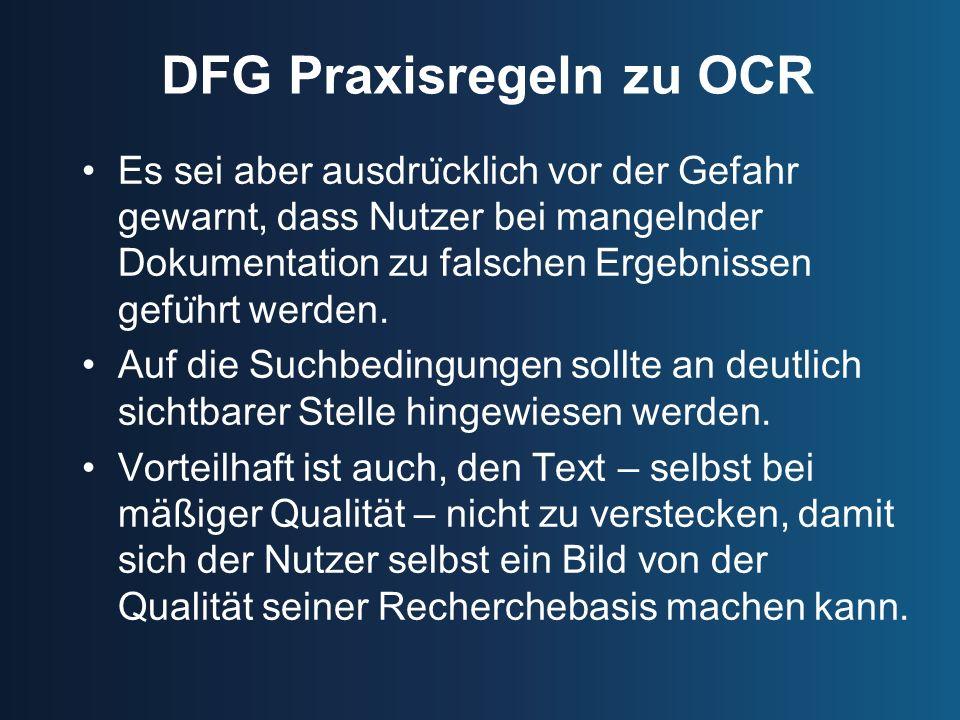 DFG Praxisregeln zu OCR Es sei aber ausdru ̈ cklich vor der Gefahr gewarnt, dass Nutzer bei mangelnder Dokumentation zu falschen Ergebnissen gefu ̈ hr
