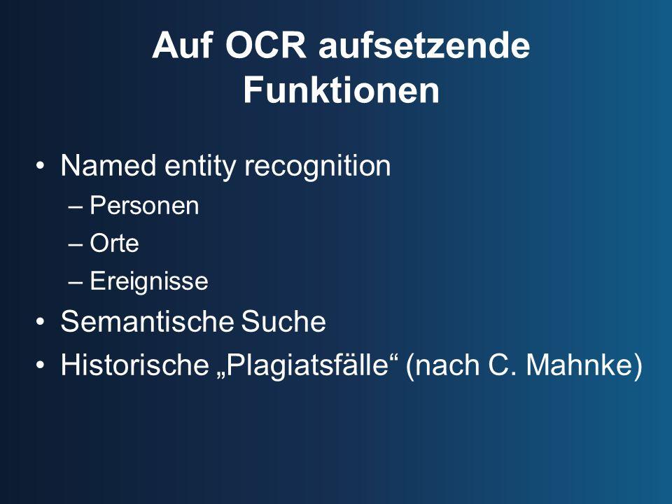 Auf OCR aufsetzende Funktionen Named entity recognition –Personen –Orte –Ereignisse Semantische Suche Historische Plagiatsfälle (nach C. Mahnke)
