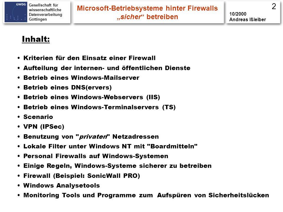 Gesellschaft für wissenschaftliche Datenverarbeitung Göttingen Microsoft-Betriebsysteme hinter Firewallssicher betreiben 10/2000 Andreas Ißleiber LAN Kriterien für den Einsatz einer Firewall Internet Firewall Router 134.76.10.254 134.76.10.253 DMZ Öffentliche Server Web,Mail,DNS, etc.