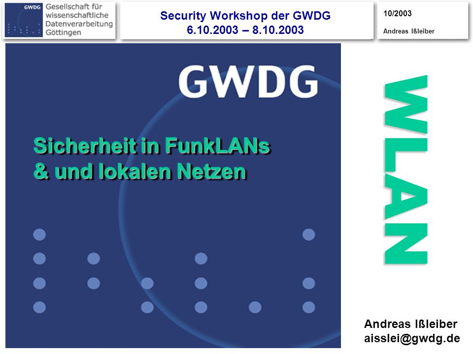 10/2003 Andreas Ißleiber CISCO S YSTEMS CISCOYSTEMS S CISCOSYSTEMS UPPER POWER LOWER POWER NORMAL Security Workshop der GWDG 6.10.2003 – 8.10.2003 WLA