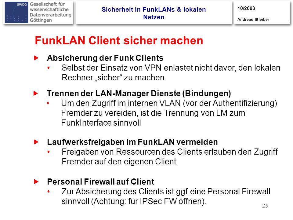 25 FunkLAN Client sicher machen Absicherung der Funk Clients Selbst der Einsatz von VPN enlastet nicht davor, den lokalen Rechner sicher zu machen Tre