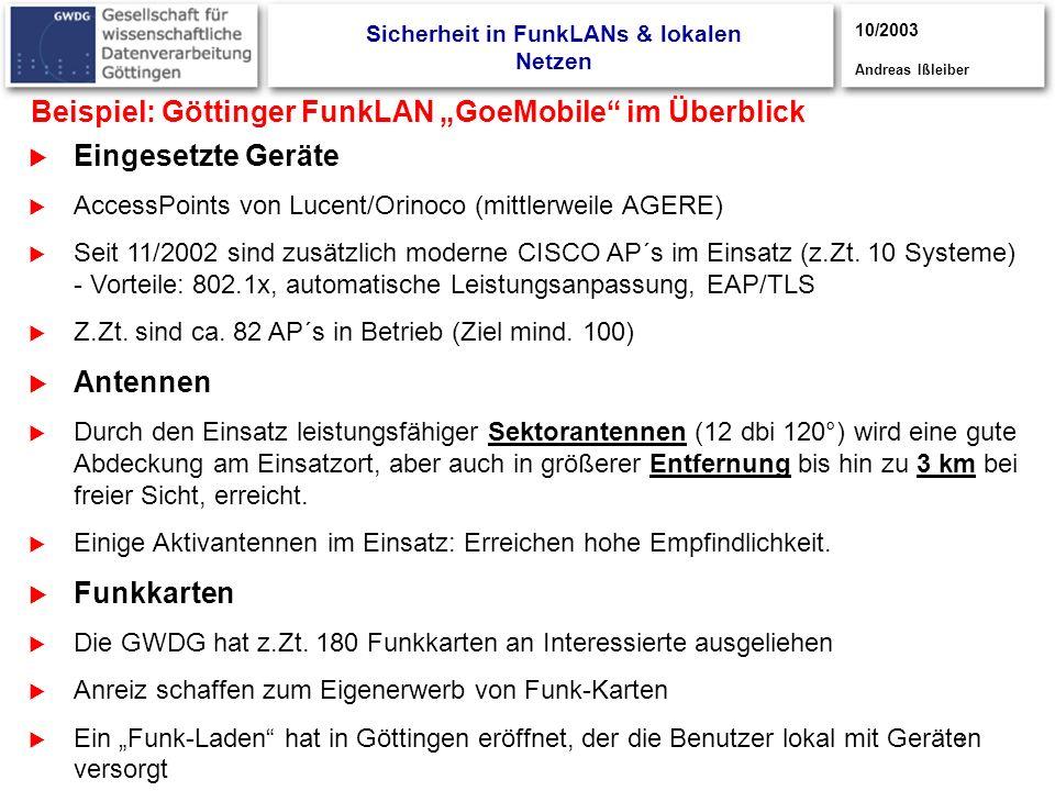 3 Beispiel: Göttinger FunkLAN GoeMobile im Überblick Eingesetzte Geräte AccessPoints von Lucent/Orinoco (mittlerweile AGERE) Seit 11/2002 sind zusätzl