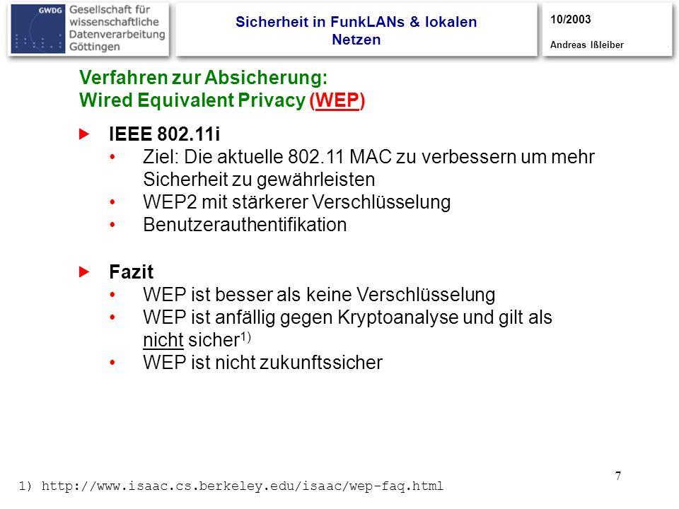7 IEEE 802.11i Ziel: Die aktuelle 802.11 MAC zu verbessern um mehr Sicherheit zu gewährleisten WEP2 mit stärkerer Verschlüsselung Benutzerauthentifika