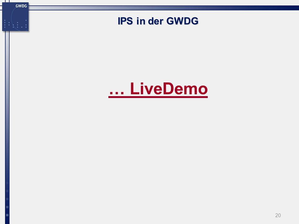 20 IPS in der GWDG … LiveDemo