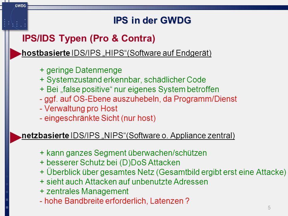 6 IPS in der GWDG IPS System von Tippingpoint Gerät: TippingPoint 2400 Kombination Hard- & Softwarelösung Signatur, Ereignis, verhaltensbasierte Erkennung Kurzfristige automatische Signaturupdates Verschiedene Eventkategorien (Critical...