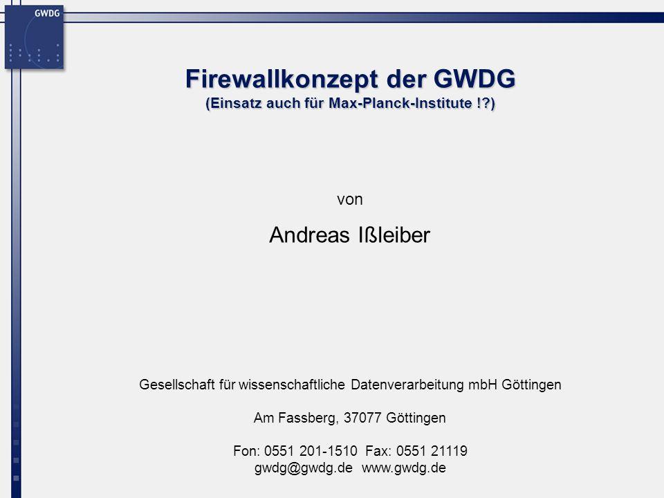 12 Firewallkonzept der GWDG Firewallkonzept der GWDG (FWSM, Funktionsprinzip) FWSM Internet Intern DMZ Intern2 VLAN20 VLAN30 VLAN10 Switch (65xx) VLAN1 Switching- engine VLAN1: Kommunikation zwischen FWSM und Switch VLAN10,20,30: Interne Netze durch VLANs getrennt … VLAN10,20,30: VLANs können, … müssen aber nicht an physikalische Interfaces gebunden sein VLANxx