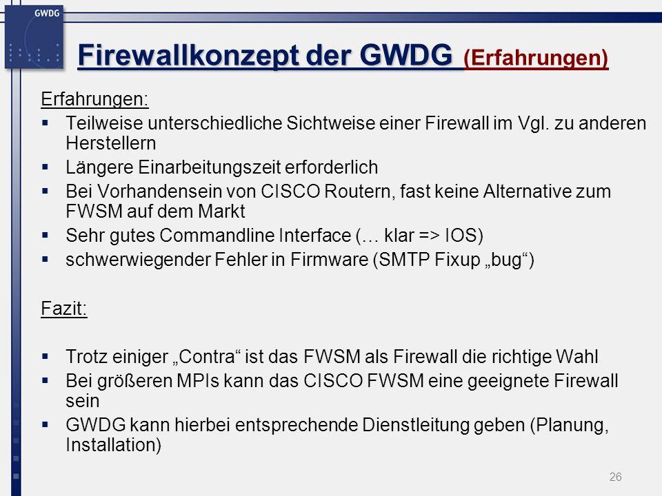 26 Firewallkonzept der GWDG Firewallkonzept der GWDG (Erfahrungen) Erfahrungen: Teilweise unterschiedliche Sichtweise einer Firewall im Vgl. zu andere