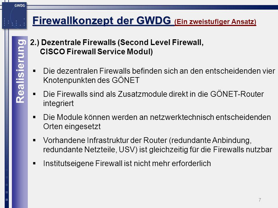 18 Firewallkonzept der GWDG Dynamic NAT Firewallkonzept der GWDG (FWSM, Dynamic NAT) Dynamisches NAT IP Pool mit ext.