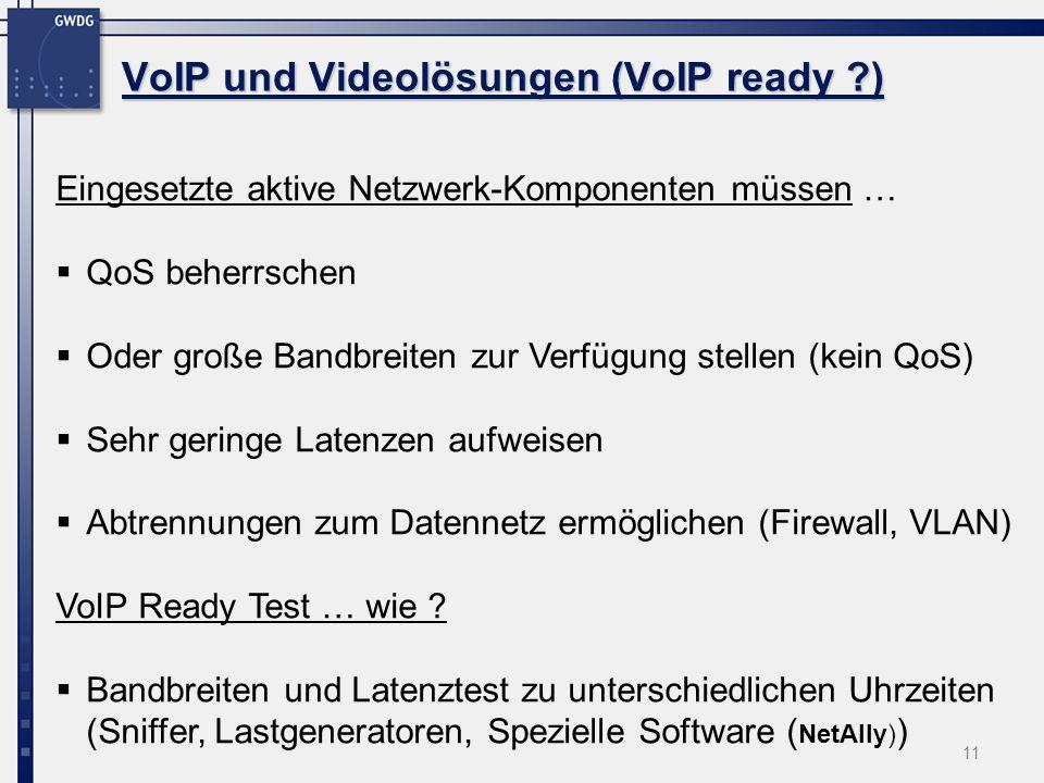 11 VoIP und Videolösungen (VoIP ready ?) Eingesetzte aktive Netzwerk-Komponenten müssen … QoS beherrschen Oder große Bandbreiten zur Verfügung stellen