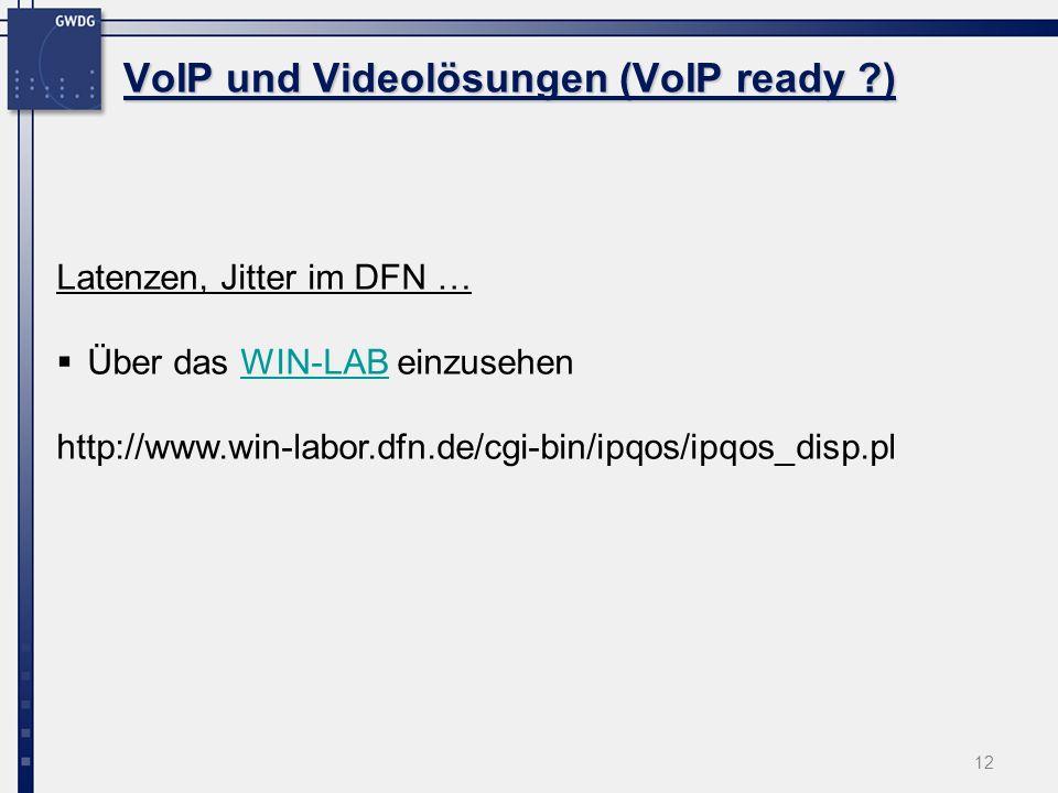 12 VoIP und Videolösungen (VoIP ready ?) Latenzen, Jitter im DFN … Über das WIN-LAB einzusehenWIN-LAB http://www.win-labor.dfn.de/cgi-bin/ipqos/ipqos_