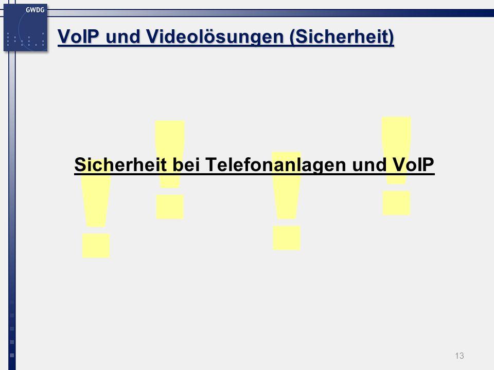 13 ! ! ! ! Sicherheit bei Telefonanlagen und VoIP VoIP und Videolösungen (Sicherheit)
