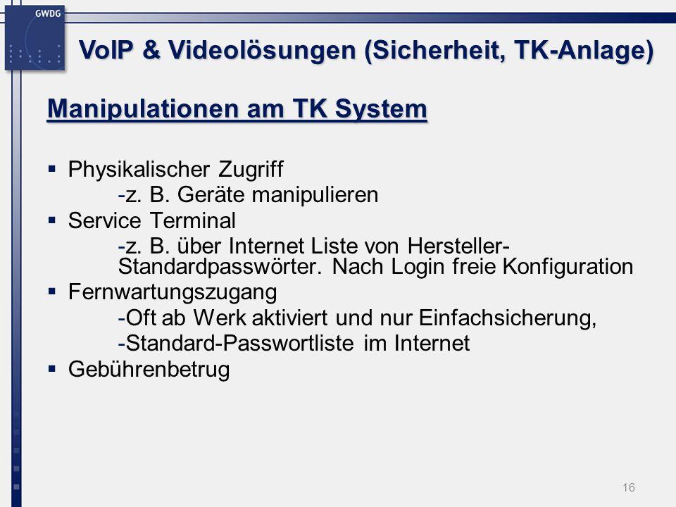16 Manipulationen am TK System Physikalischer Zugriff -z. B. Geräte manipulieren Service Terminal -z. B. über Internet Liste von Hersteller- Standardp