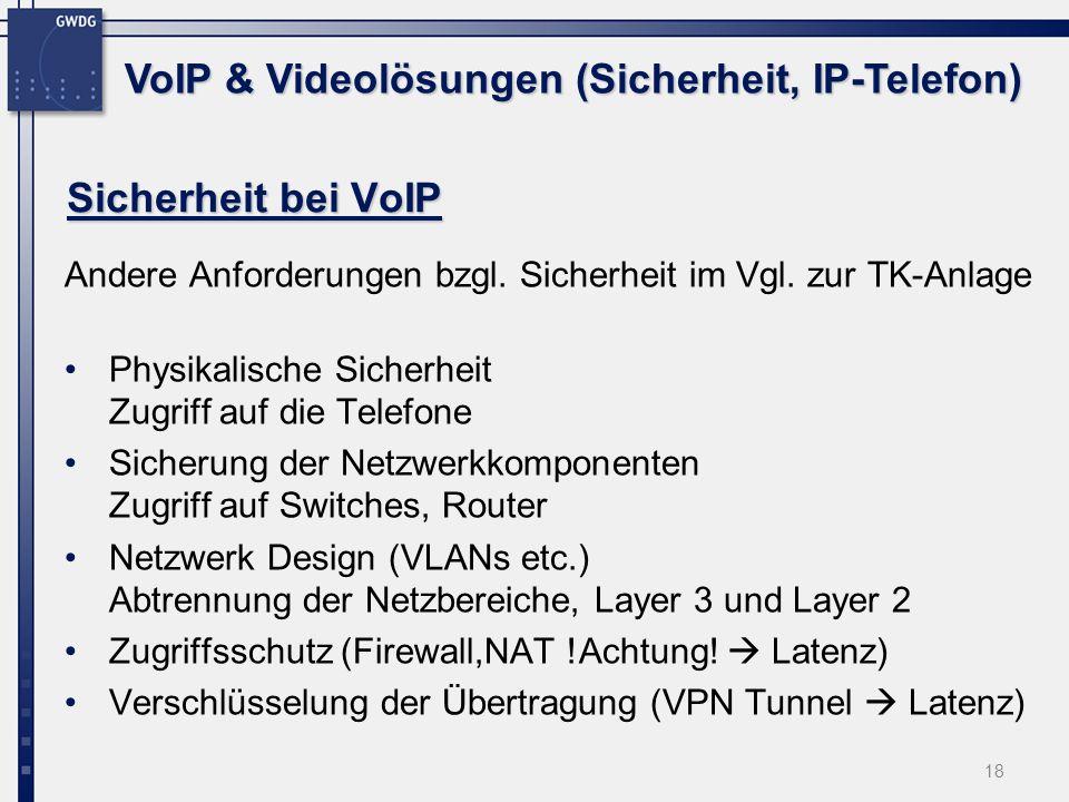 18 Andere Anforderungen bzgl. Sicherheit im Vgl. zur TK-Anlage Physikalische Sicherheit Zugriff auf die Telefone Sicherung der Netzwerkkomponenten Zug
