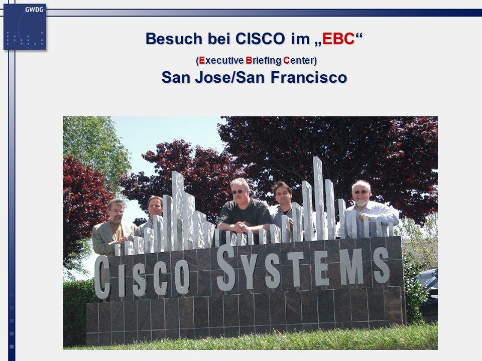 Gesellschaft für wissenschaftliche Datenverarbeitung mbH Göttingen Am Fassberg, 37077 Göttingen Fon: 0551 201-1510 Fax: 0551 21119 gwdg@gwdg.de www.gwdg.de von Besuch bei CISCO im EBC (Executive Briefing Center) San Jose/San Francisco