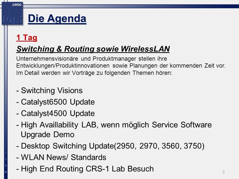 3 Die Agenda 1 Tag Switching & Routing sowie WirelessLAN Unternehmensvisionäre und Produktmanager stellen ihre Entwicklungen/Produktinnovationen sowie Planungen der kommenden Zeit vor.