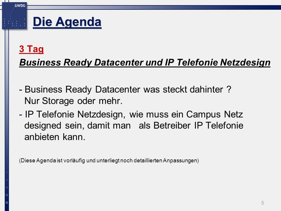 5 Die Agenda 3 Tag Business Ready Datacenter und IP Telefonie Netzdesign - Business Ready Datacenter was steckt dahinter ? Nur Storage oder mehr. - IP
