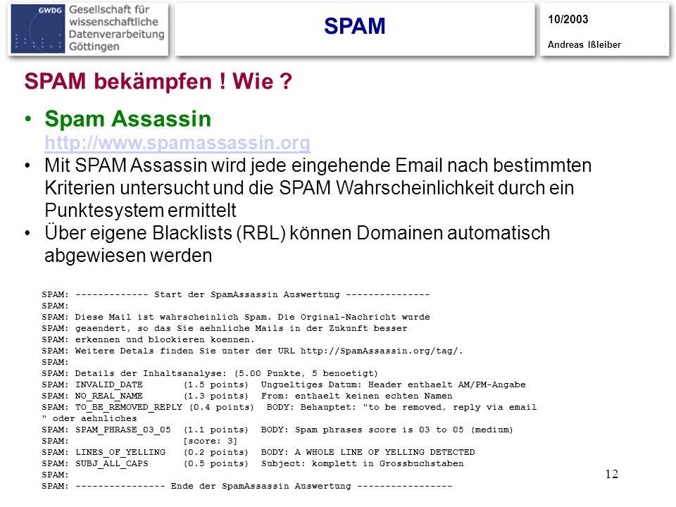 12 SPAM 10/2003 Andreas Ißleiber Spam Assassin http://www.spamassassin.org http://www.spamassassin.org Mit SPAM Assassin wird jede eingehende Email na