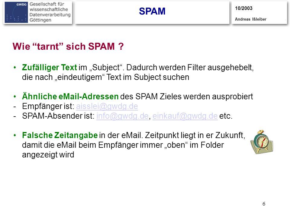 6 SPAM 10/2003 Andreas Ißleiber Wie tarnt sich SPAM ? Zufälliger Text im Subject. Dadurch werden Filter ausgehebelt, die nach eindeutigem Text im Subj