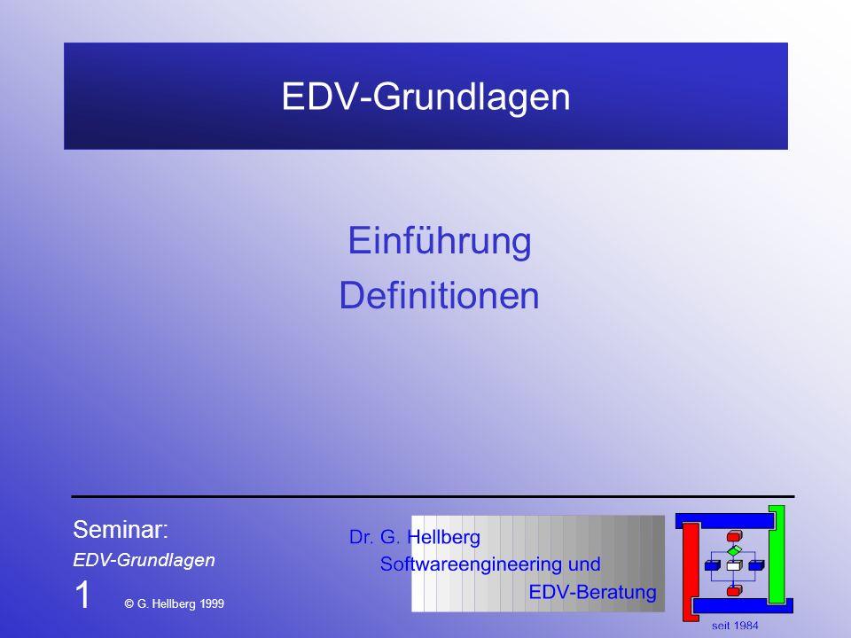 Seminar: EDV-Grundlagen 1 © G. Hellberg 1999 EDV-Grundlagen Einführung Definitionen