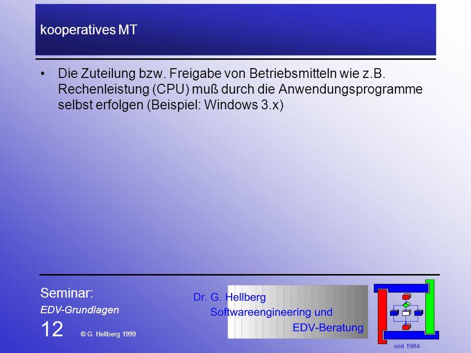 Seminar: EDV-Grundlagen 12 © G. Hellberg 1999 kooperatives MT Die Zuteilung bzw. Freigabe von Betriebsmitteln wie z.B. Rechenleistung (CPU) muß durch
