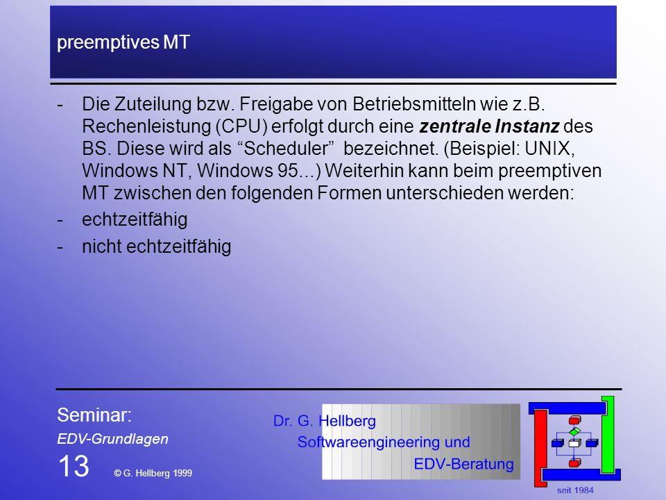 Seminar: EDV-Grundlagen 13 © G. Hellberg 1999 preemptives MT -Die Zuteilung bzw. Freigabe von Betriebsmitteln wie z.B. Rechenleistung (CPU) erfolgt du
