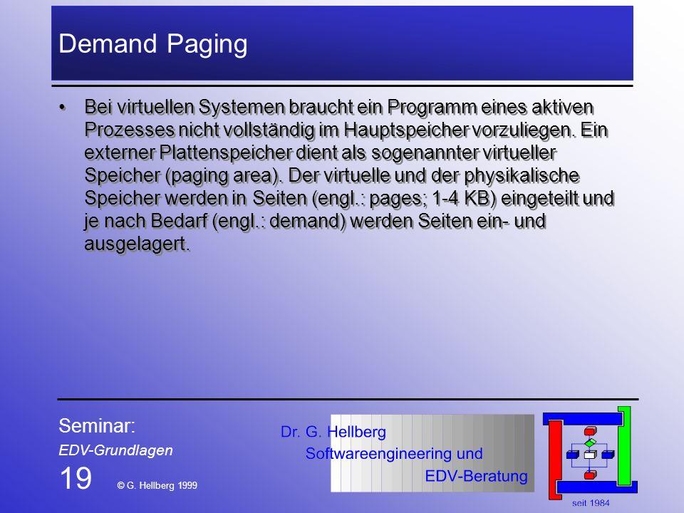 Seminar: EDV-Grundlagen 19 © G. Hellberg 1999 Demand Paging Bei virtuellen Systemen braucht ein Programm eines aktiven Prozesses nicht vollständig im