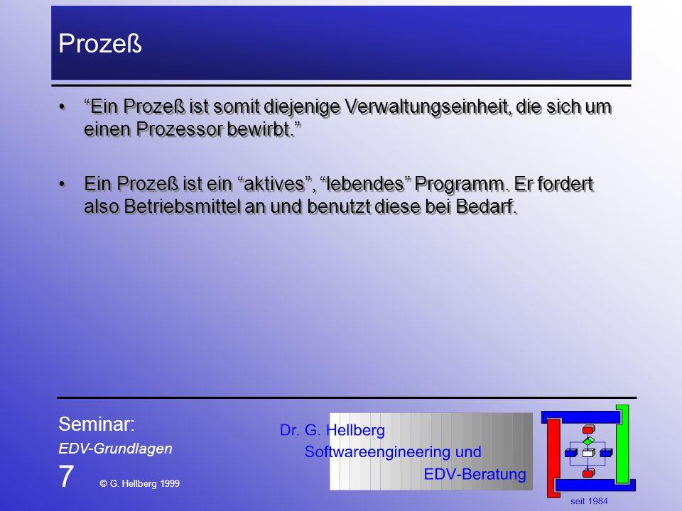 Seminar: EDV-Grundlagen 7 © G. Hellberg 1999 Prozeß Ein Prozeß ist somit diejenige Verwaltungseinheit, die sich um einen Prozessor bewirbt. Ein Prozeß