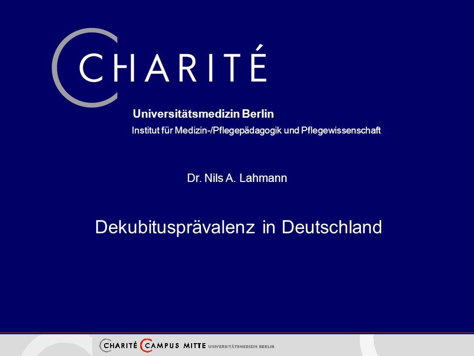 Institut f ü r Medizin-/Pflegep ä dagogik und Pflegewissenschaft Universitätsmedizin Berlin Dekubitusprävalenz in Deutschland Dr. Nils A. Lahmann