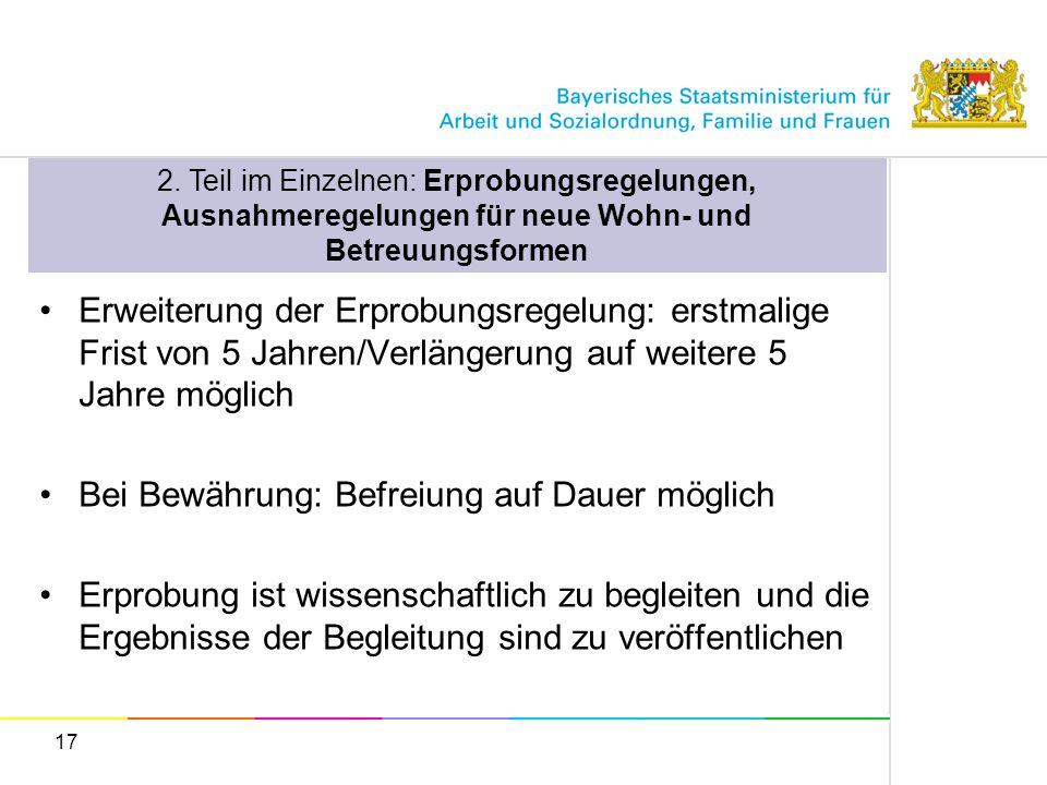 17 2. Teil im Einzelnen: Erprobungsregelungen, Ausnahmeregelungen für neue Wohn- und Betreuungsformen Erweiterung der Erprobungsregelung: erstmalige F