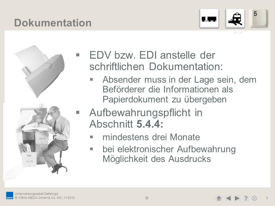Unterweisungspaket Gefahrgut © WEKA MEDIA GmbH & Co. KG | 11/2010 3 Dokumentation EDV bzw. EDI anstelle der schriftlichen Dokumentation: Absender muss