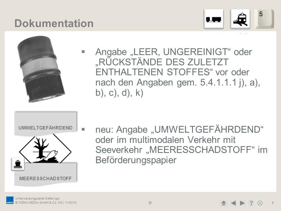 Unterweisungspaket Gefahrgut © WEKA MEDIA GmbH & Co. KG | 11/2010 5 Dokumentation Angabe LEER, UNGEREINIGT oder RÜCKSTÄNDE DES ZULETZT ENTHALTENEN STO