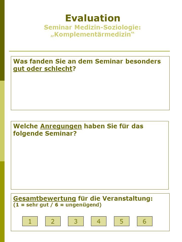 Evaluation Seminar Medizin-Soziologie: Komplementärmedizin Was fanden Sie an dem Seminar besonders gut oder schlecht.