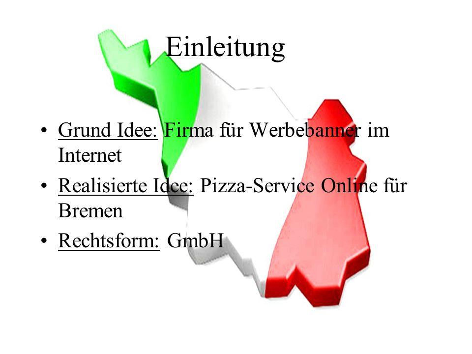 Einleitung Grund Idee: Firma für Werbebanner im Internet Realisierte Idee: Pizza-Service Online für Bremen Rechtsform: GmbH