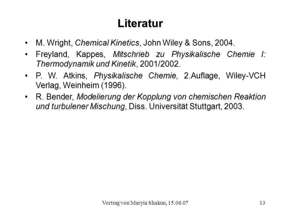 Vortrag von Maryia Shakun, 15.06.0713 Literatur M. Wright, Chemical Kinetics, John Wiley & Sons, 2004.M. Wright, Chemical Kinetics, John Wiley & Sons,