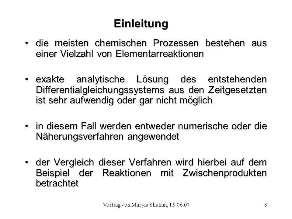 Vortrag von Maryia Shakun, 15.06.073 Einleitung die meisten chemischen Prozessen bestehen aus einer Vielzahl von Elementarreaktionendie meisten chemis
