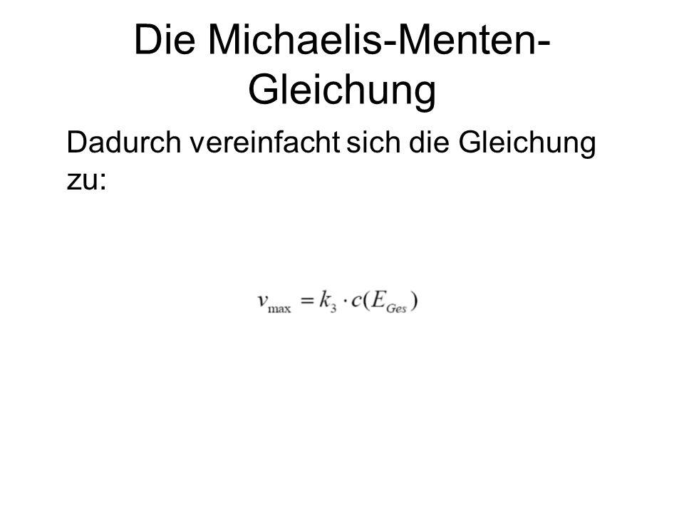 Die Michaelis-Menten- Gleichung Dadurch vereinfacht sich die Gleichung zu: