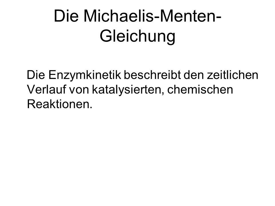 Die Michaelis-Menten- Gleichung Die Enzymkinetik beschreibt den zeitlichen Verlauf von katalysierten, chemischen Reaktionen.