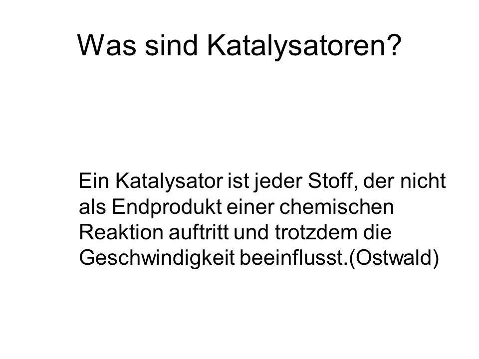 Was sind Katalysatoren? Ein Katalysator ist jeder Stoff, der nicht als Endprodukt einer chemischen Reaktion auftritt und trotzdem die Geschwindigkeit
