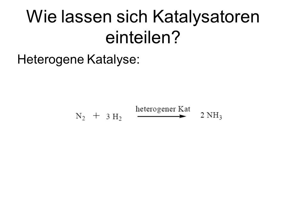 Wie lassen sich Katalysatoren einteilen? Heterogene Katalyse: