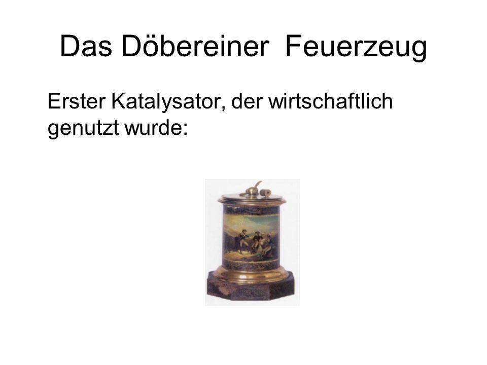 Das Döbereiner Feuerzeug Erster Katalysator, der wirtschaftlich genutzt wurde: