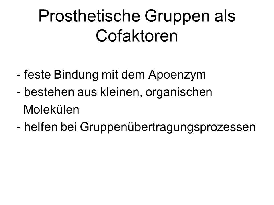 Prosthetische Gruppen als Cofaktoren - feste Bindung mit dem Apoenzym - bestehen aus kleinen, organischen Molekülen - helfen bei Gruppenübertragungspr