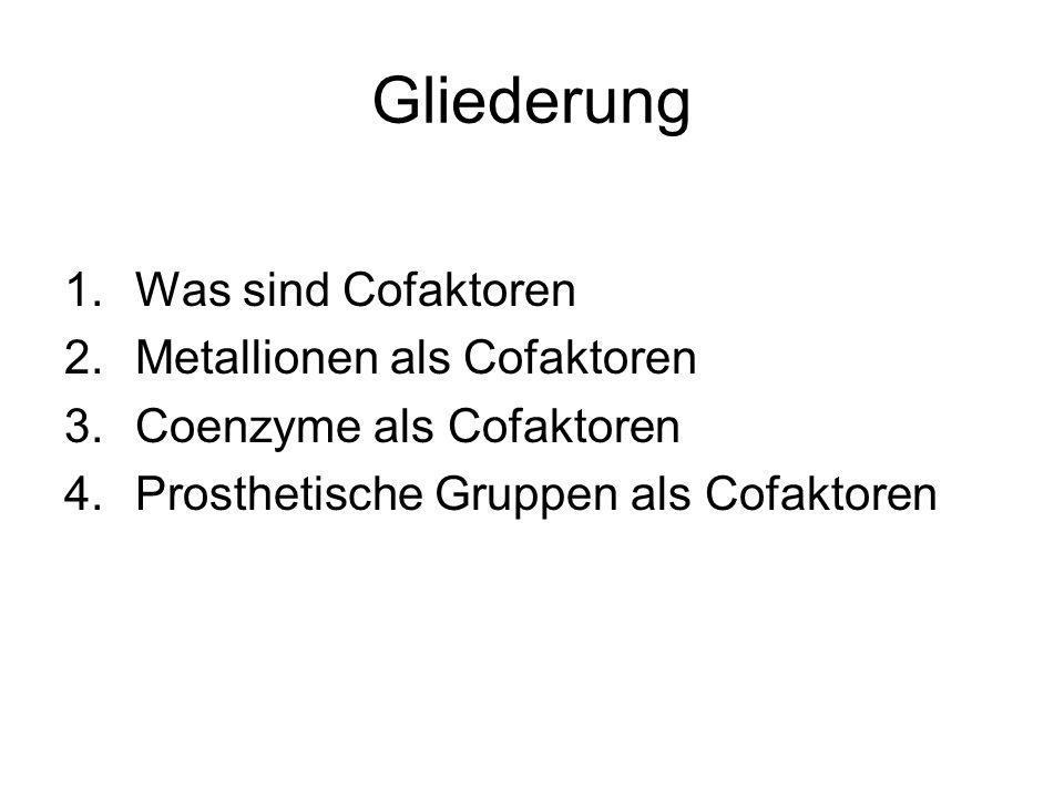 Gliederung 1.Was sind Cofaktoren 2.Metallionen als Cofaktoren 3.Coenzyme als Cofaktoren 4.Prosthetische Gruppen als Cofaktoren
