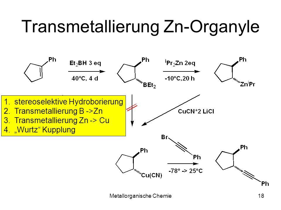 Metallorganische Chemie18 Transmetallierung Zn-Organyle 1.stereoselektive Hydroborierung 2.Transmetallierung B ->Zn 3.Transmetallierung Zn -> Cu 4.Wur