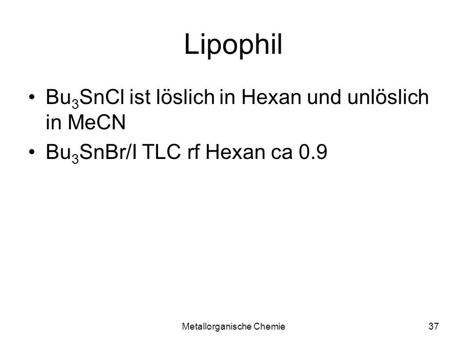 Metallorganische Chemie37 Lipophil Bu 3 SnCl ist löslich in Hexan und unlöslich in MeCN Bu 3 SnBr/I TLC rf Hexan ca 0.9