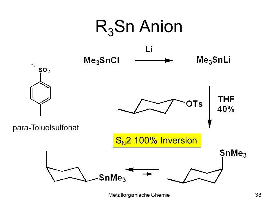Metallorganische Chemie38 R 3 Sn Anion para-Toluolsulfonat S N 2 100% Inversion