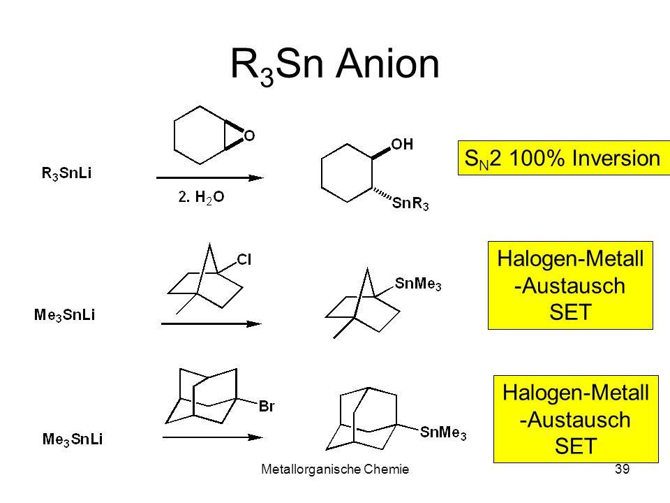 Metallorganische Chemie39 R 3 Sn Anion S N 2 100% Inversion Halogen-Metall -Austausch SET Halogen-Metall -Austausch SET