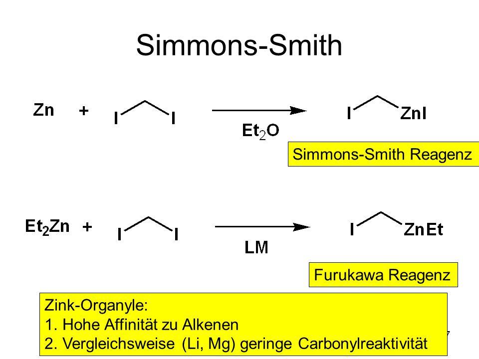 Metallorganische Chemie7 Simmons-Smith Simmons-Smith Reagenz Furukawa Reagenz Zink-Organyle: 1.Hohe Affinität zu Alkenen 2.Vergleichsweise (Li, Mg) ge