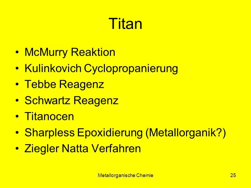 Metallorganische Chemie24 Titan Bindungslängen Ti-O170 pm 1.7 Å Mg-O210 pm 2.1 Å Ti-C210 pm 2.1 Å überwiegend tetraedrische Koordination R-Ti(OR´) 3 meist monomer in Lösung