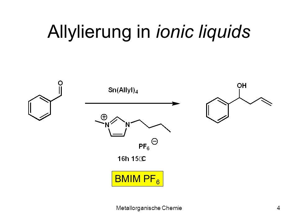 Metallorganische Chemie4 Allylierung in ionic liquids BMIM PF 6